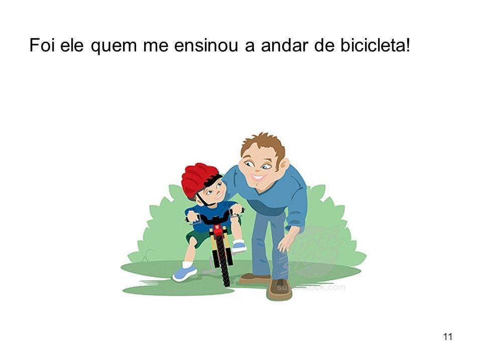 Foi ele quem me ensinou a andar de bicicleta! 11