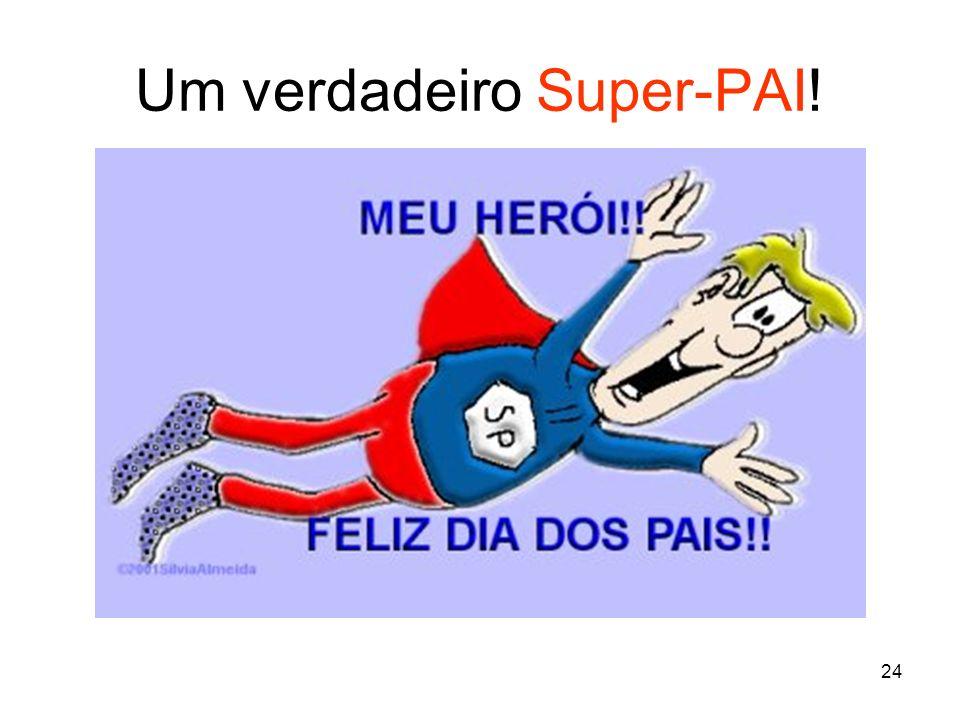 24 Um verdadeiro Super-PAI!