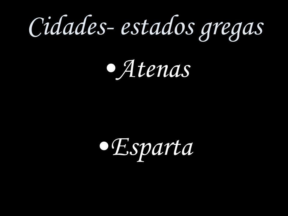ESPARTA Representou os valores de austeridade, espírito cívico, submissão total do indivíduo ao Estado.