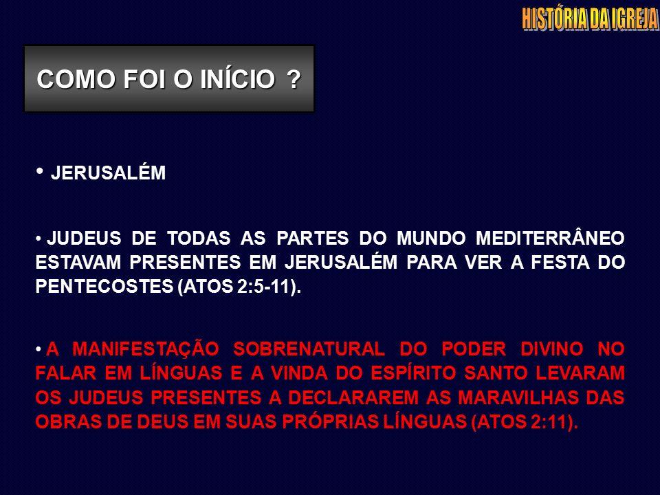 JERUSALÉM JUDEUS DE TODAS AS PARTES DO MUNDO MEDITERRÂNEO ESTAVAM PRESENTES EM JERUSALÉM PARA VER A FESTA DO PENTECOSTES (ATOS 2:5-11).