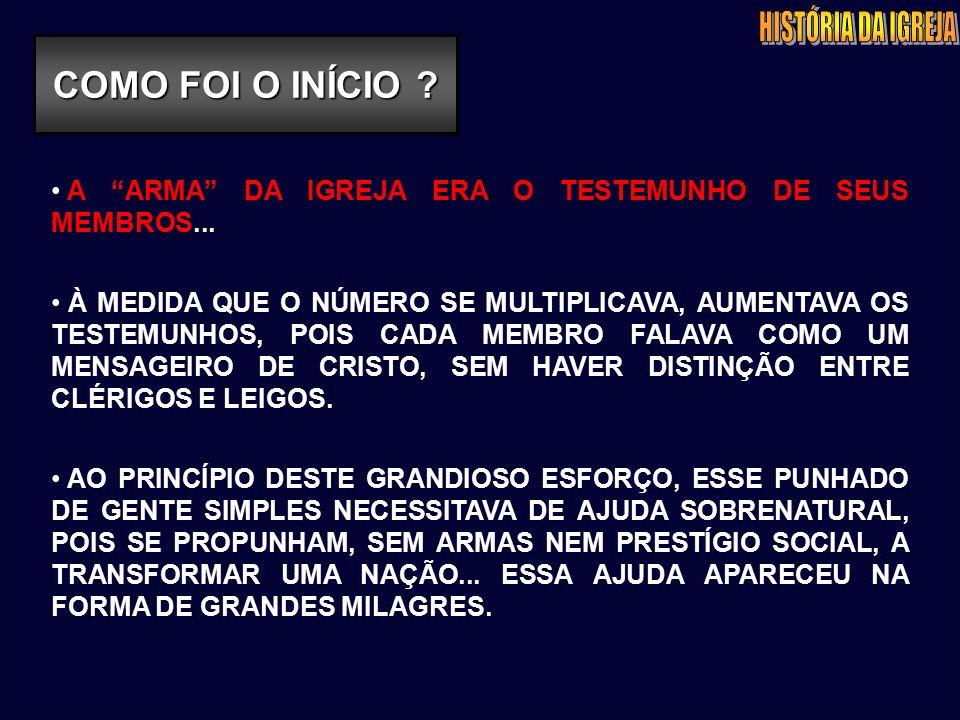 A ARMA DA IGREJA ERA O TESTEMUNHO DE SEUS MEMBROS...
