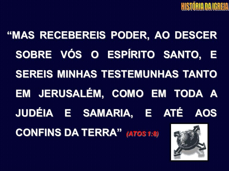 MAS RECEBEREIS PODER, AO DESCER SOBRE VÓS O ESPÍRITO SANTO, E SEREIS MINHAS TESTEMUNHAS TANTO EM JERUSALÉM, COMO EM TODA A JUDÉIA E SAMARIA, E ATÉ AOS CONFINS DA TERRA (ATOS 1:8)