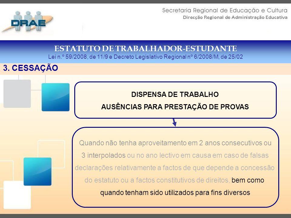 ESTATUTO DE TRABALHADOR-ESTUDANTE Lei n.º 59/2008, de 11/9 e Decreto Legislativo Regional nº 6/2008/M, de 25/02 3.