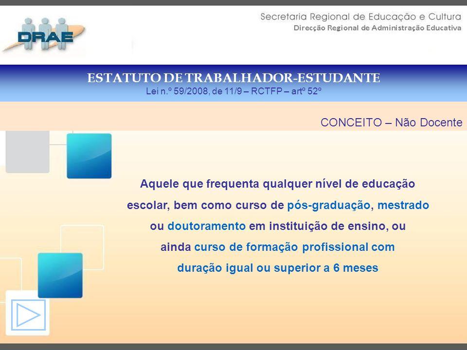 ESTATUTO DE TRABALHADOR-ESTUDANTE Lei n.º 59/2008, de 11/9 – RCTFP – artº 53º Anexo II – Regulamento, artº 88º 2.