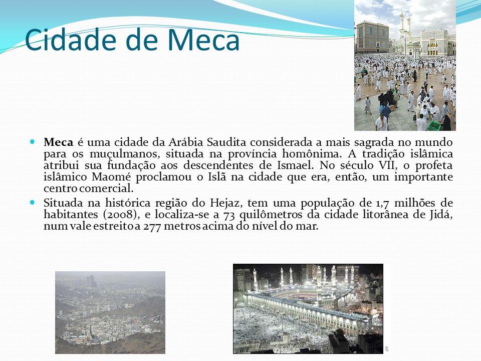 Cidade de Meca Meca é uma cidade da Arábia Saudita considerada a mais sagrada no mundo para os muçulmanos, situada na província homônima.