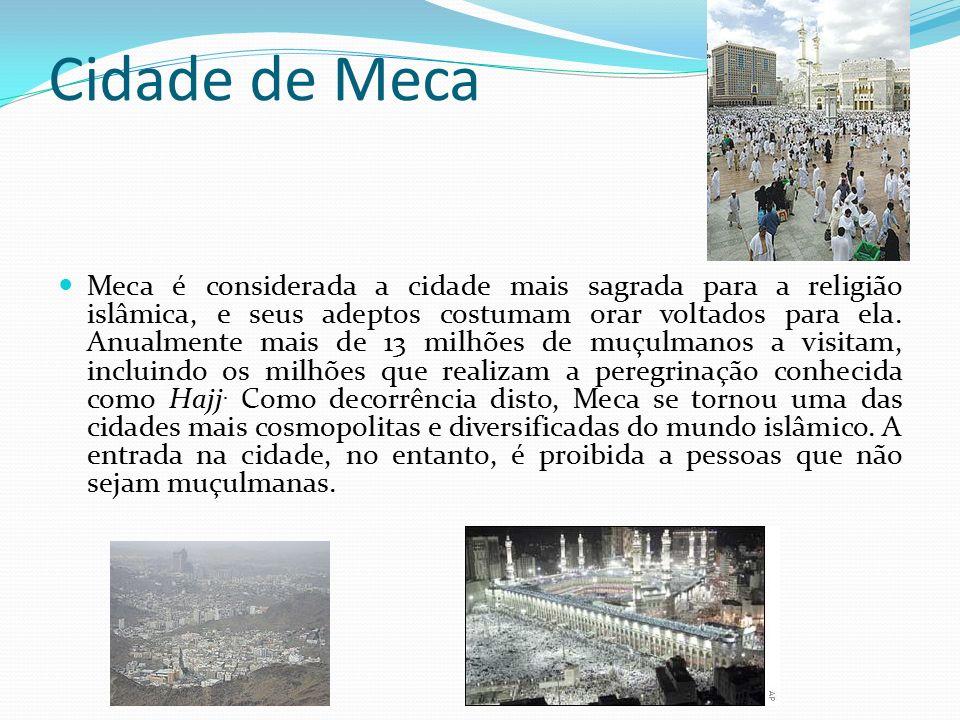 Cidade de Meca Meca é considerada a cidade mais sagrada para a religião islâmica, e seus adeptos costumam orar voltados para ela.