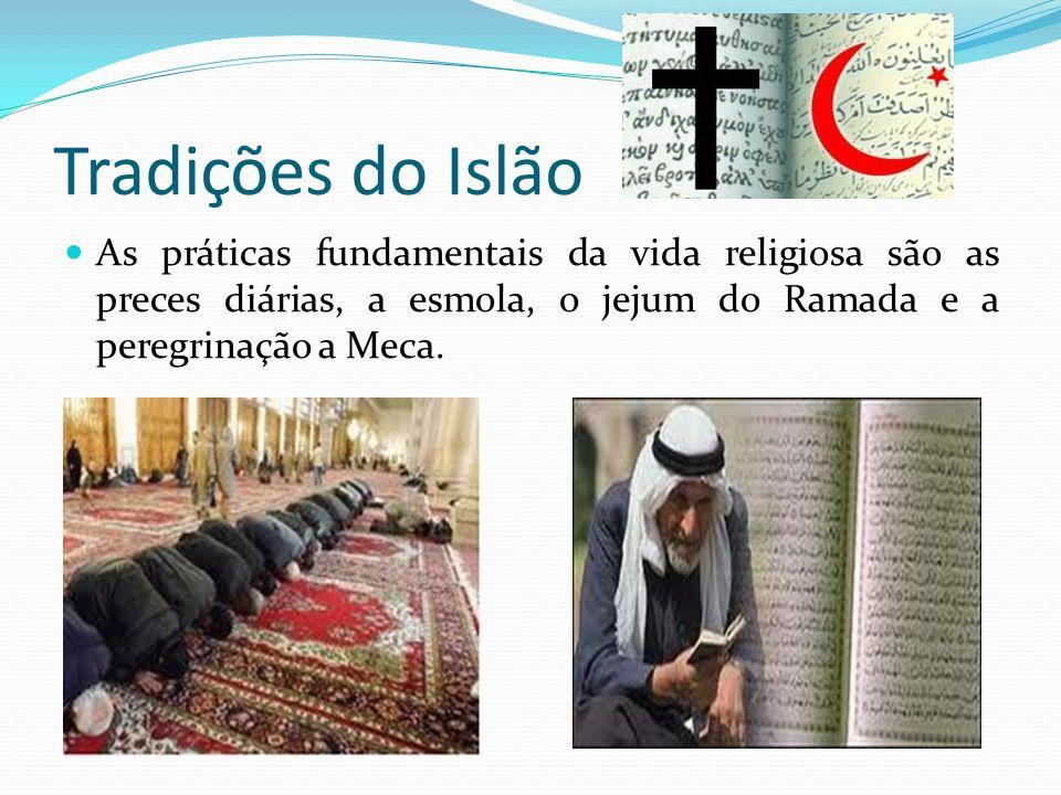 Tradições do Islão As práticas fundamentais da vida religiosa são as preces diárias, a esmola, o jejum do Ramada e a peregrinação a Meca.