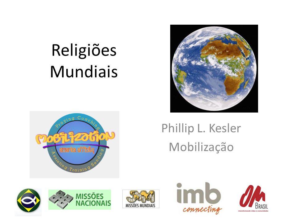 Religiões Mundiais Phillip L. Kesler Mobilização