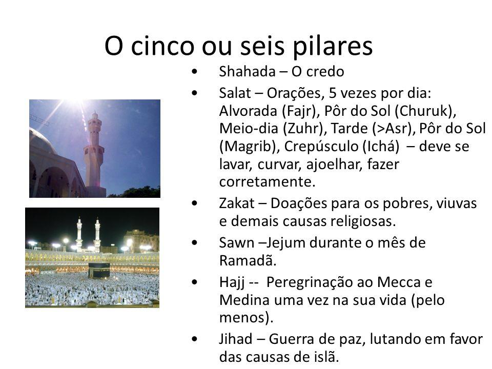 O cinco ou seis pilares Shahada – O credo Salat – Orações, 5 vezes por dia: Alvorada (Fajr), Pôr do Sol (Churuk), Meio-dia (Zuhr), Tarde (>Asr), Pôr do Sol (Magrib), Crepúsculo (Ichá) – deve se lavar, curvar, ajoelhar, fazer corretamente.