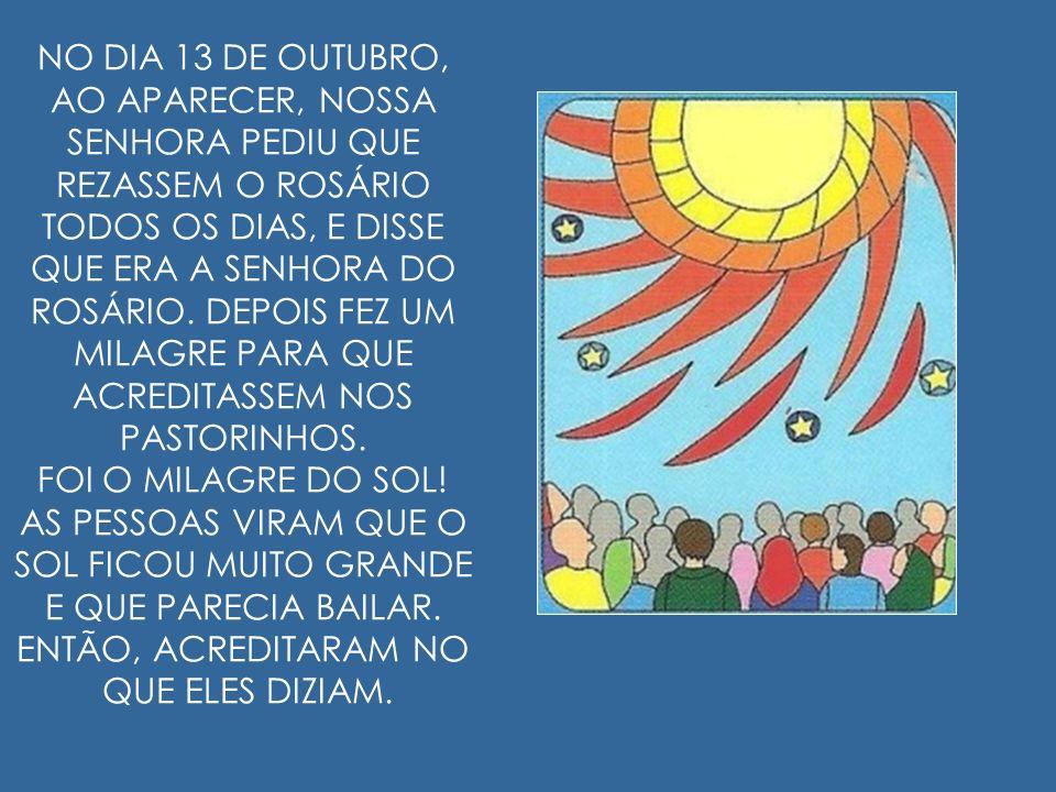 NO DIA 13 DE OUTUBRO, AO APARECER, NOSSA SENHORA PEDIU QUE REZASSEM O ROSÁRIO TODOS OS DIAS, E DISSE QUE ERA A SENHORA DO ROSÁRIO.