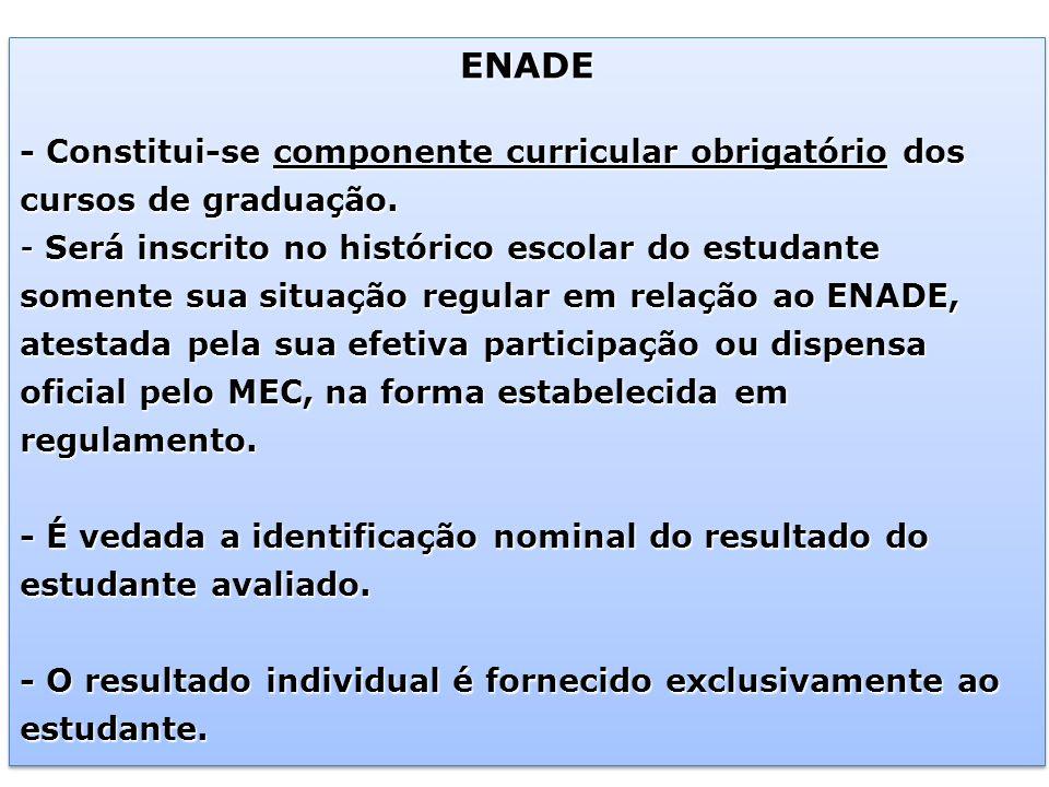 ENADE - Constitui-se componente curricular obrigatório dos cursos de graduação.