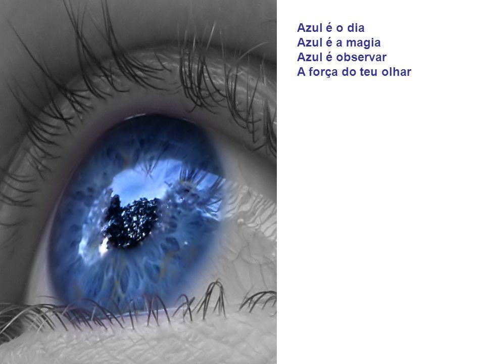 Azul é a poesia Azul é a alegria Azul é meu sonhar Sob a luz do teu olhar