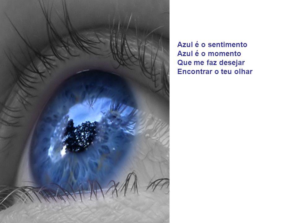 Azul é o poema Azul é o tema A me enfeitiçar Com a clareza do teu olhar