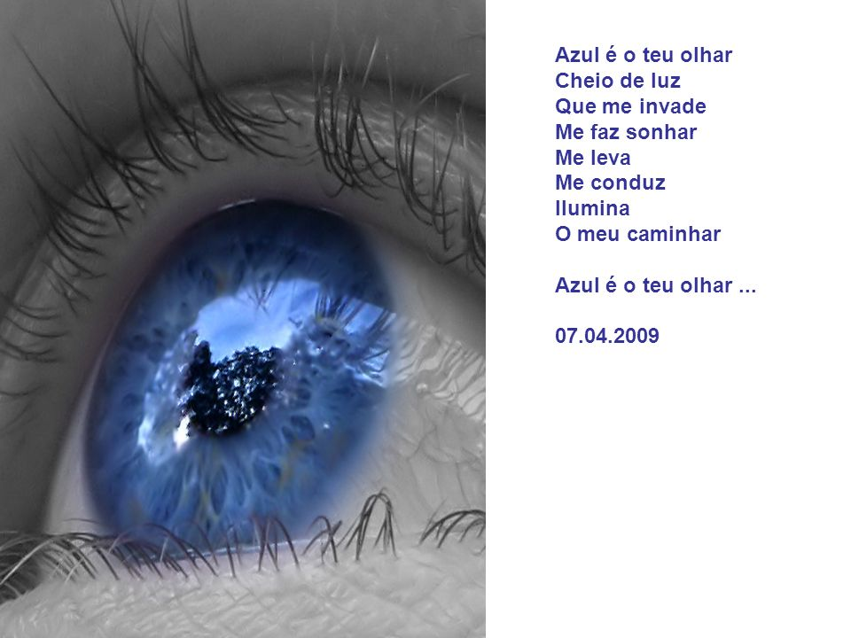 Azul é o sentimento Azul é o momento Que me faz desejar Encontrar o teu olhar