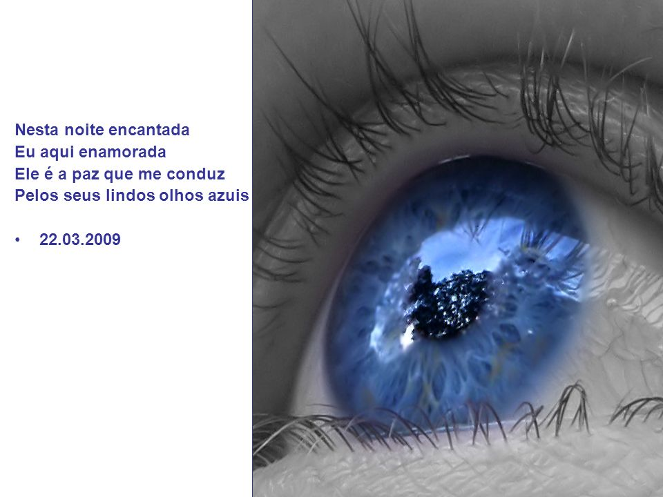 Me encanta e fascina É meu destino, minha sina Minha claridade, minha luz Com seus lindos olhos azuis