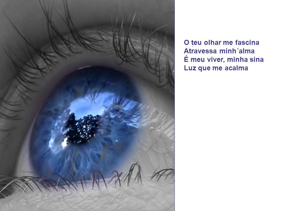 TEU OLHAR Os olhos do meu bem São azuis da cor do mar Iguais aos dele não tem Me olha e me faz sonhar