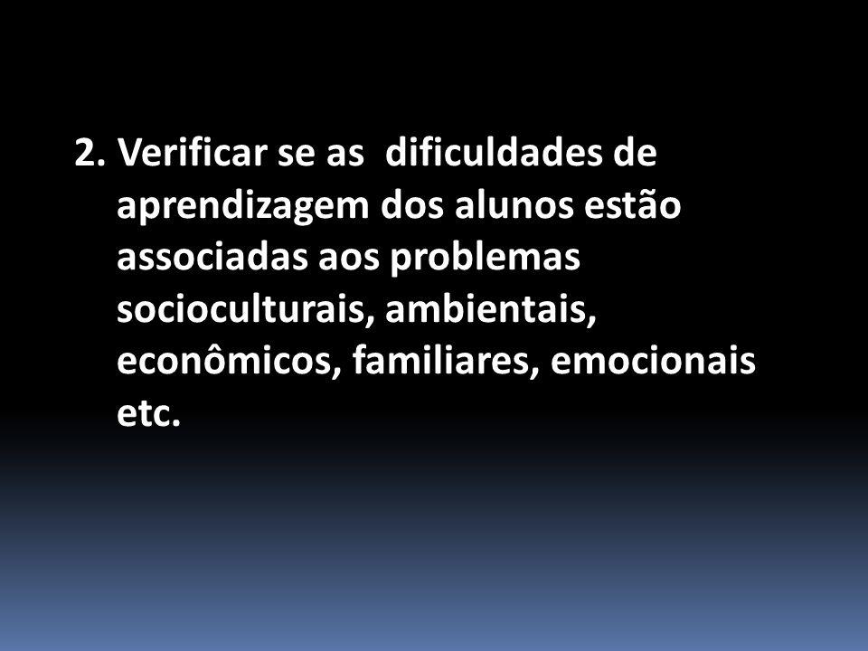 2. Verificar se as dificuldades de aprendizagem dos alunos estão associadas aos problemas socioculturais, ambientais, econômicos, familiares, emociona