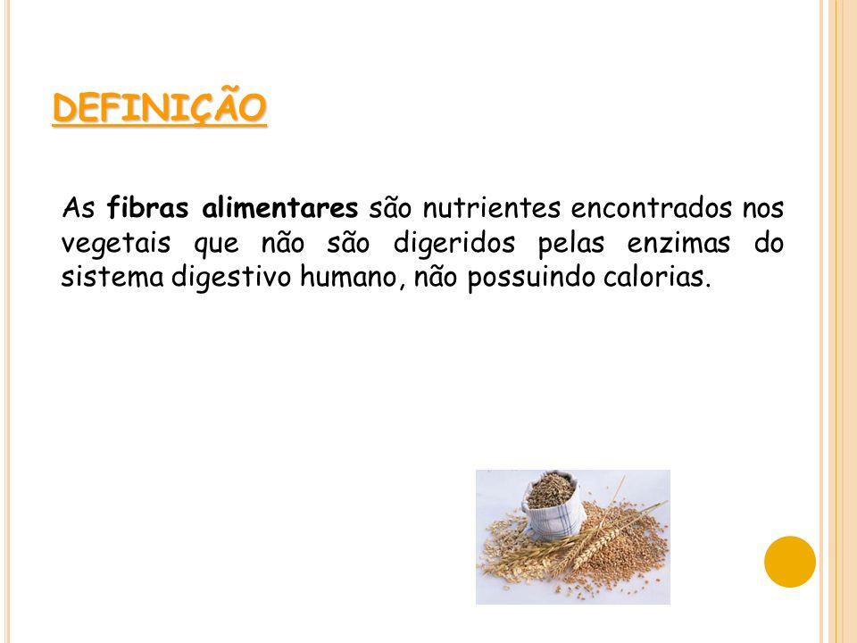 DEFINIÇÃO As fibras alimentares são nutrientes encontrados nos vegetais que não são digeridos pelas enzimas do sistema digestivo humano, não possuindo calorias.