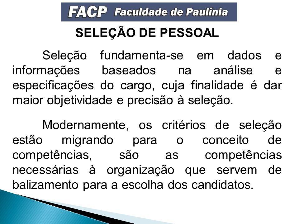 SELEÇÃO DE PESSOAL Seleção fundamenta-se em dados e informações baseados na análise e especificações do cargo, cuja finalidade é dar maior objetividade e precisão à seleção.