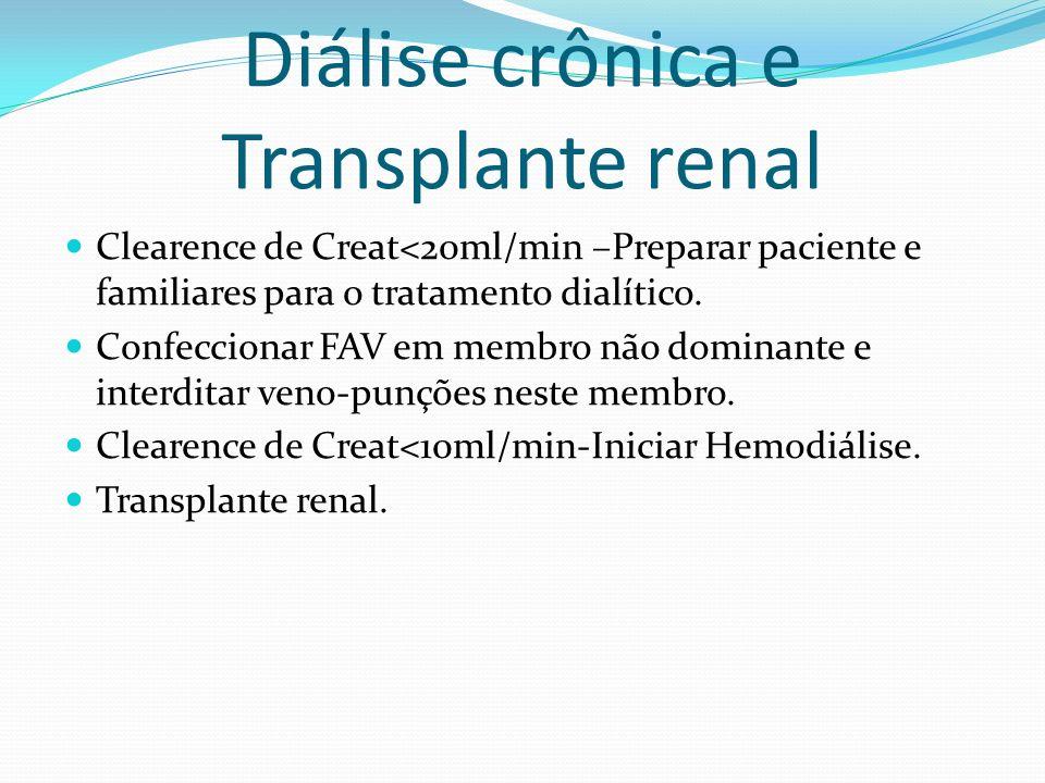 Diálise crônica e Transplante renal Clearence de Creat<20ml/min –Preparar paciente e familiares para o tratamento dialítico.