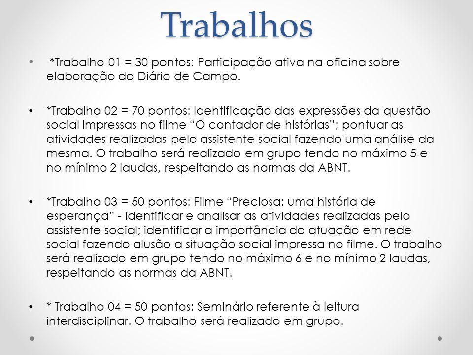 Trabalhos *Trabalho 01 = 30 pontos: Participação ativa na oficina sobre elaboração do Diário de Campo.