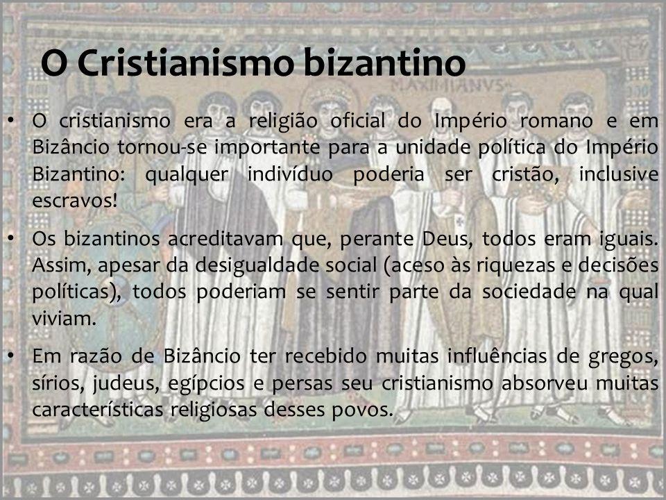 O Cristianismo bizantino Para os cristãos bizantinos, os imperadores eram considerados representantes de Deus.