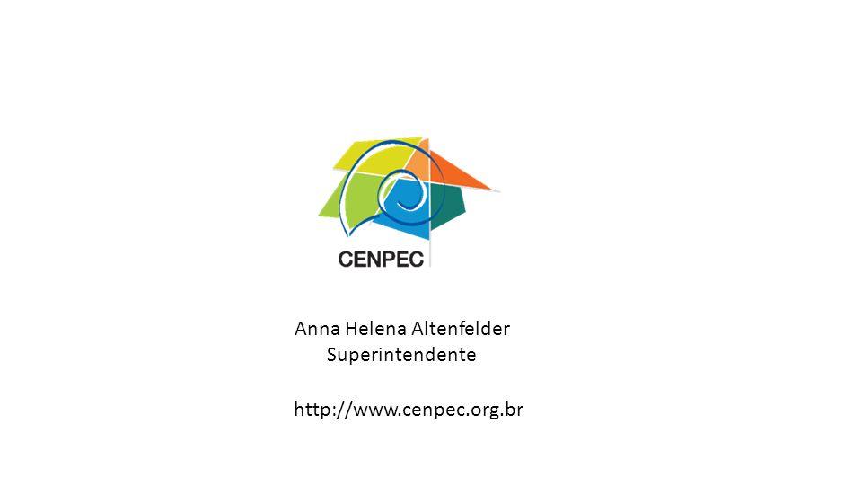 Anna Helena Altenfelder Superintendente http://www.cenpec.org.br