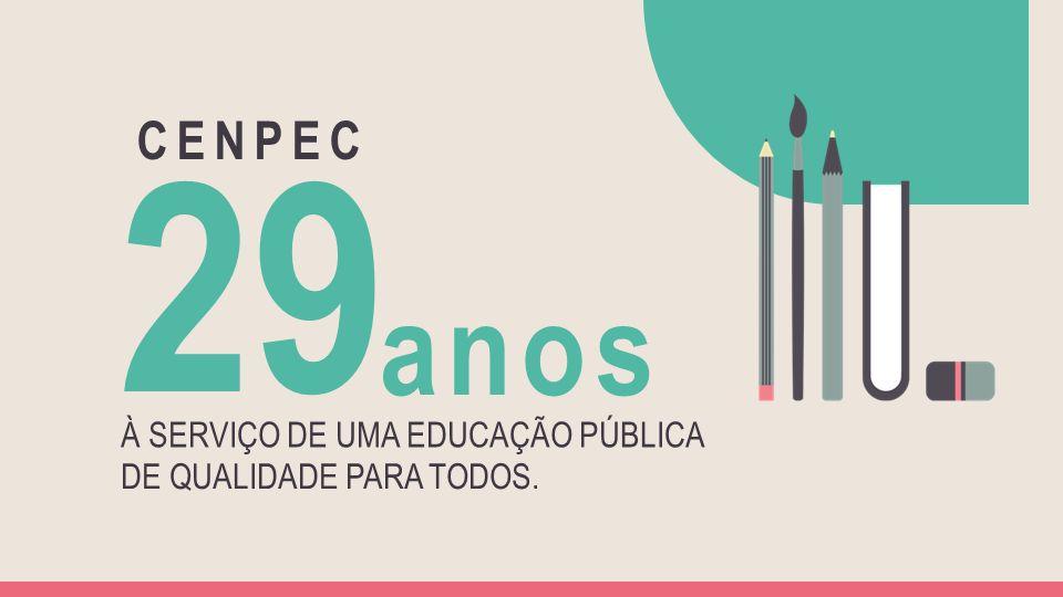 CENPEC Contribui para que todas as crianças, adolescentes e jovens tenham acesso ao mesmo conjunto de objetivos de aprendizagem, independente de sua origem.