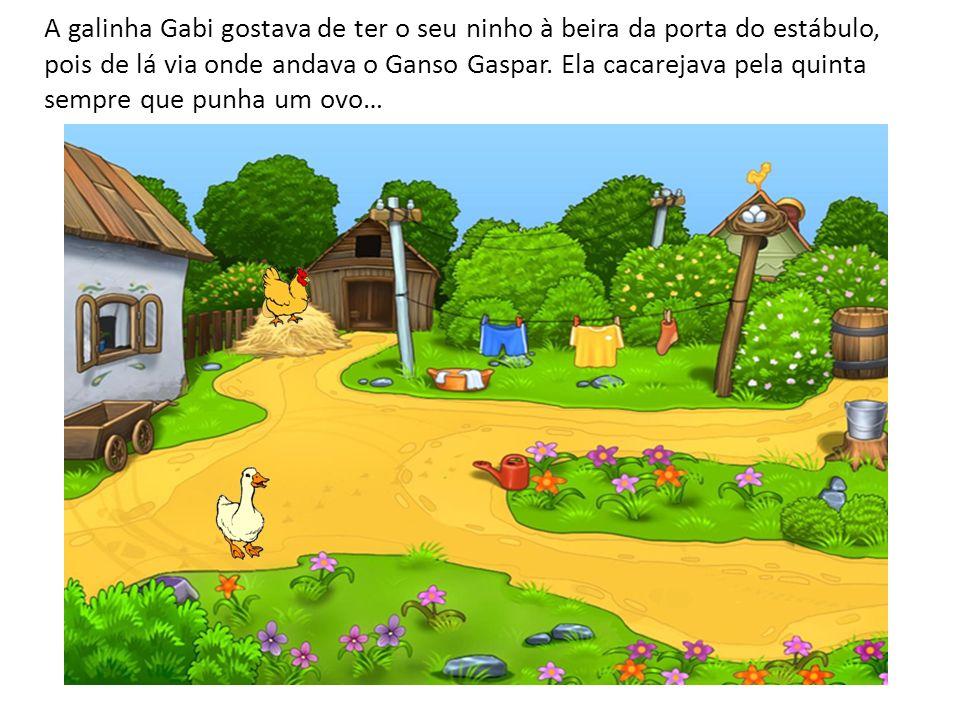 A galinha Gabi gostava de ter o seu ninho à beira da porta do estábulo, pois de lá via onde andava o Ganso Gaspar.