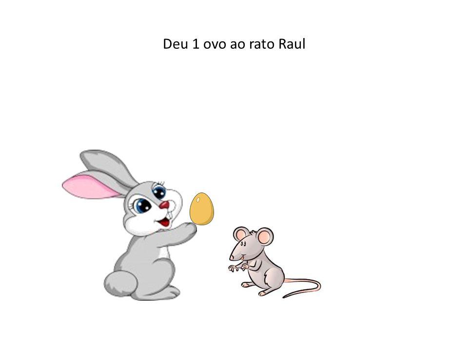 Deu 1 ovo ao rato Raul