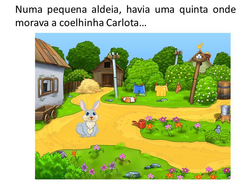 Numa pequena aldeia, havia uma quinta onde morava a coelhinha Carlota…
