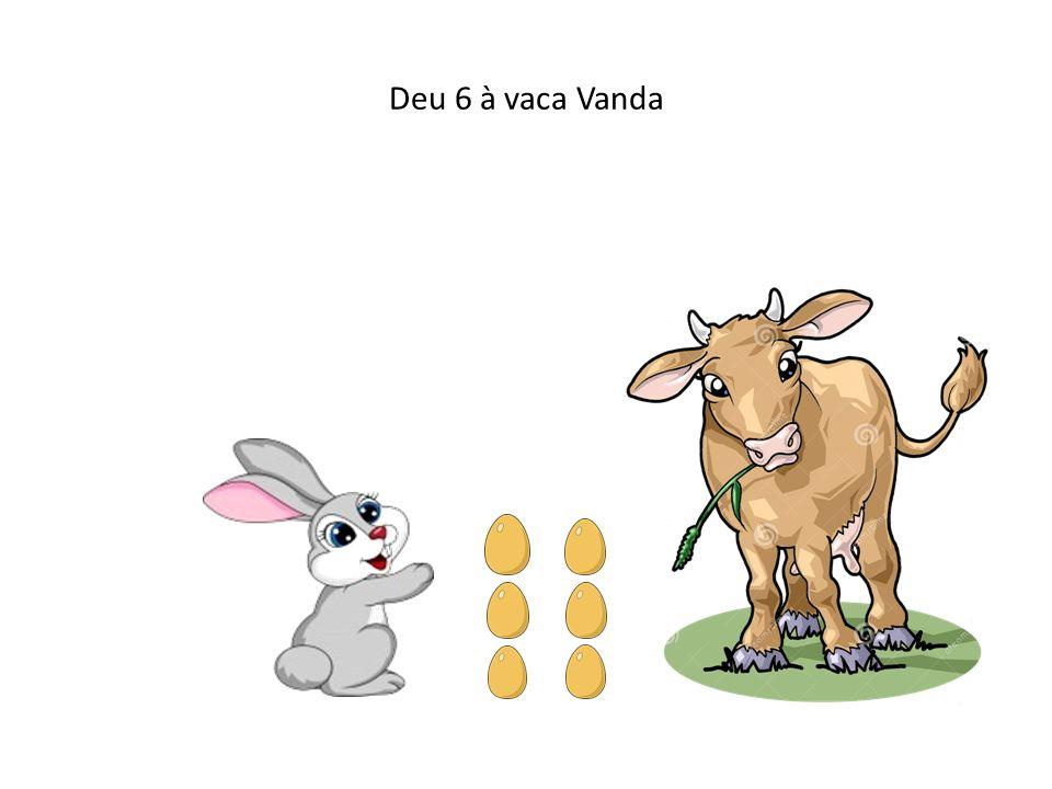 Deu 6 à vaca Vanda