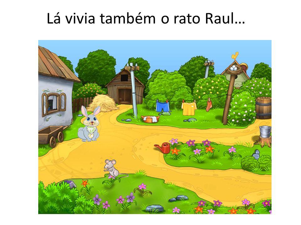 Lá vivia também o rato Raul…
