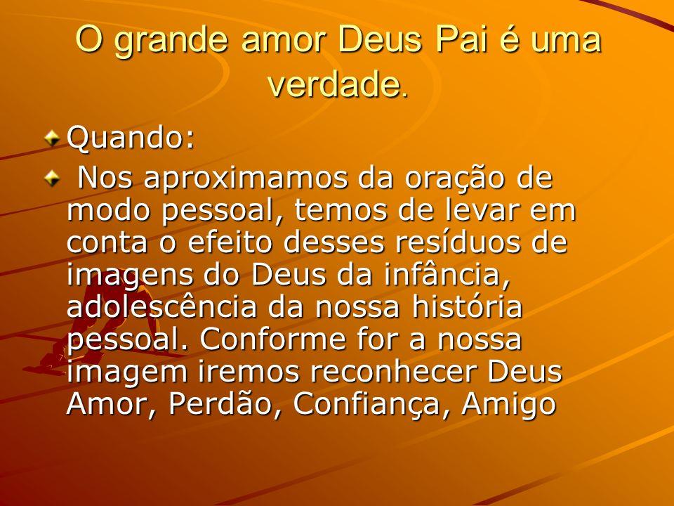 O grande amor Deus Pai é uma verdade.