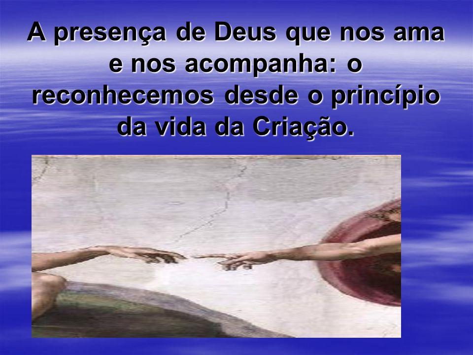 A presença de Deus que nos ama e nos acompanha: o reconhecemos desde o princípio da vida da Criação.