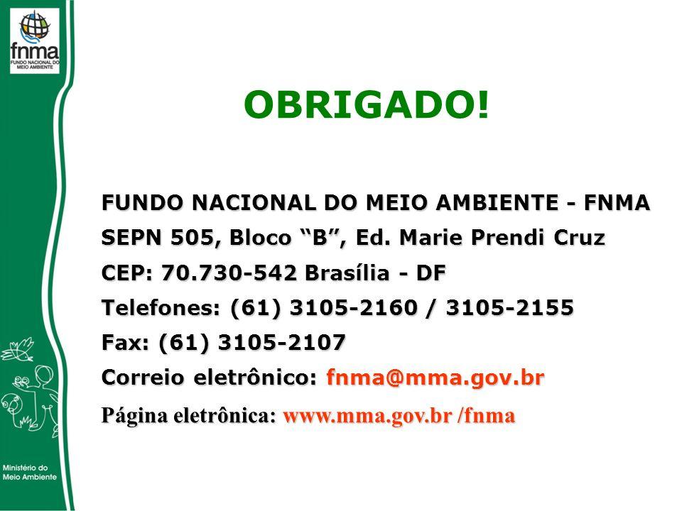 OBRIGADO. FUNDO NACIONAL DO MEIO AMBIENTE - FNMA SEPN 505, Bloco B , Ed.