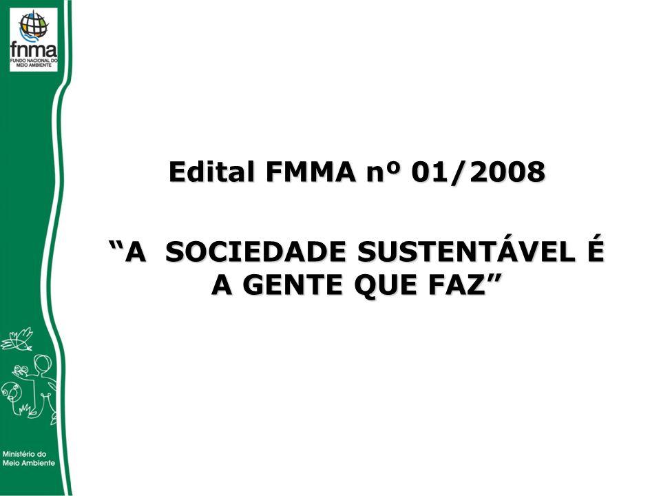 Edital FMMA nº 01/2008 A SOCIEDADE SUSTENTÁVEL É A GENTE QUE FAZ