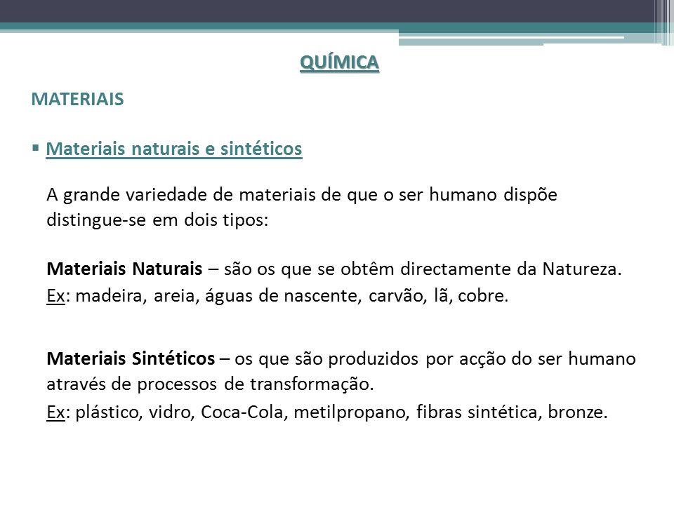 QUÍMICA MATERIAIS  Materiais naturais e sintéticos A grande variedade de materiais de que o ser humano dispõe distingue-se em dois tipos: Materiais Naturais – são os que se obtêm directamente da Natureza.