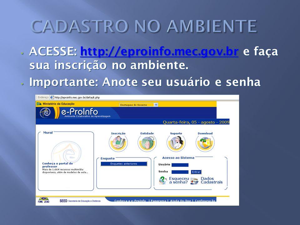 ACESSE: http://eproinfo.mec.gov.br e faça sua inscrição no ambiente.