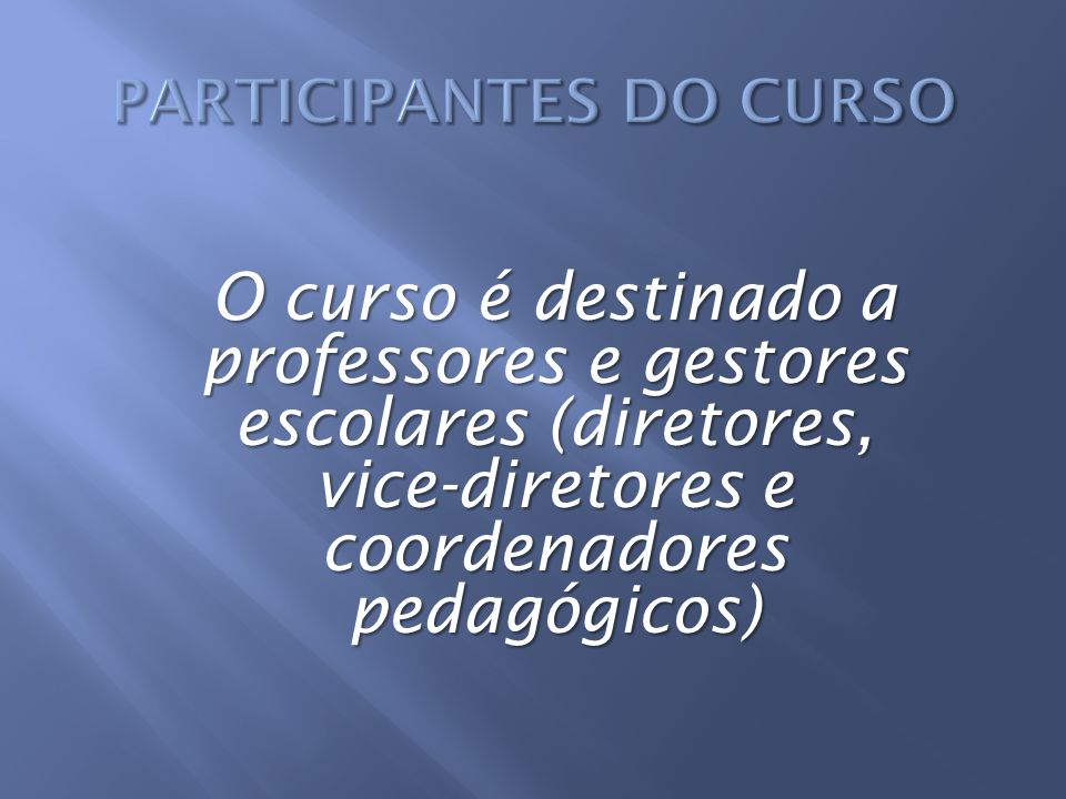 O curso é destinado a professores e gestores escolares (diretores, vice-diretores e coordenadores pedagógicos)