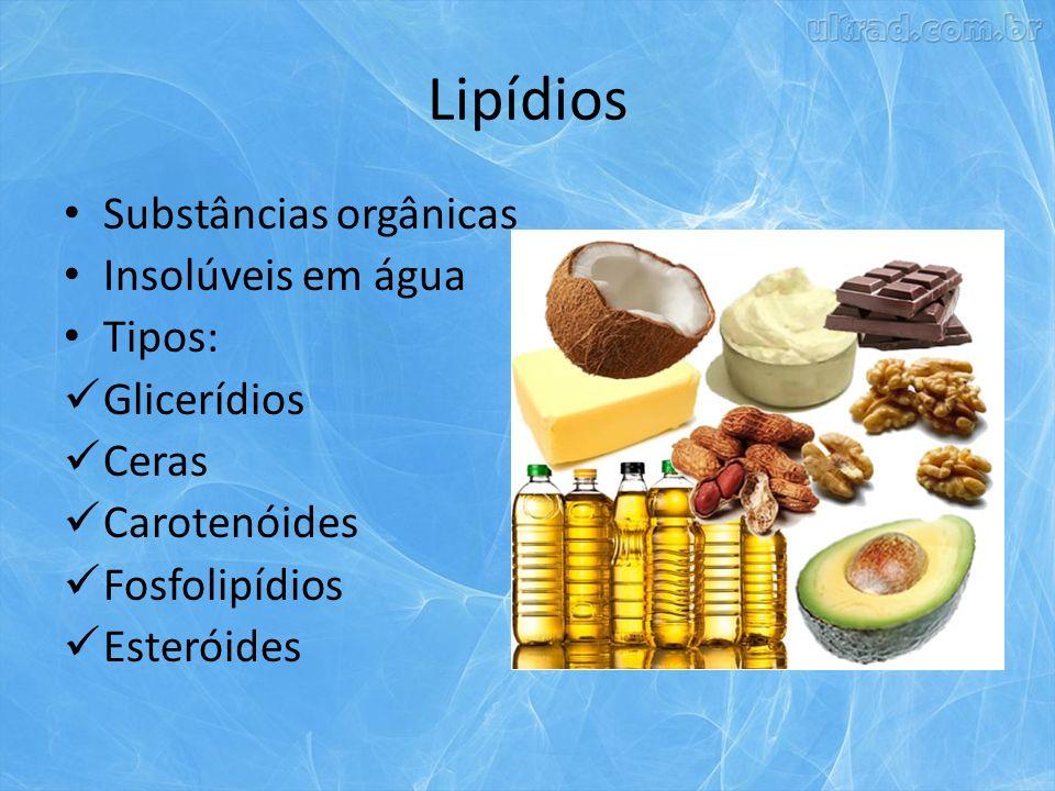 Lipídios Substâncias orgânicas Insolúveis em água Tipos: Glicerídios Ceras Carotenóides Fosfolipídios Esteróides