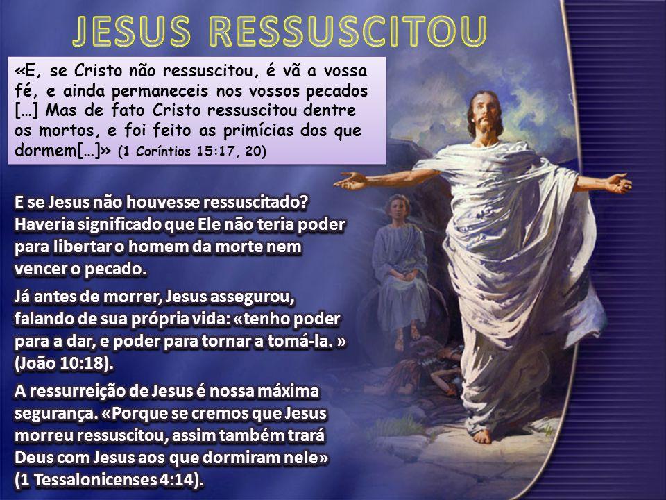 «E, se Cristo não ressuscitou, é vã a vossa fé, e ainda permaneceis nos vossos pecados […] Mas de fato Cristo ressuscitou dentre os mortos, e foi feito as primícias dos que dormem[…]» (1 Coríntios 15:17, 20)