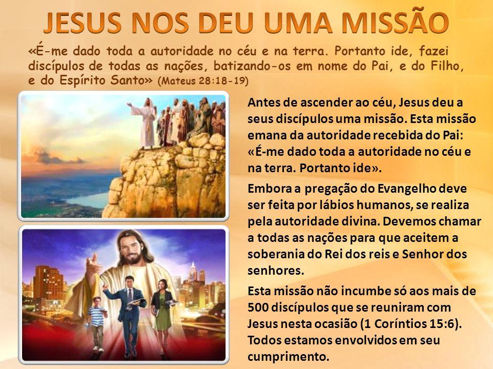«É-me dado toda a autoridade no céu e na terra. Portanto ide, fazei discípulos de todas as nações, batizando-os em nome do Pai, e do Filho, e do Espír