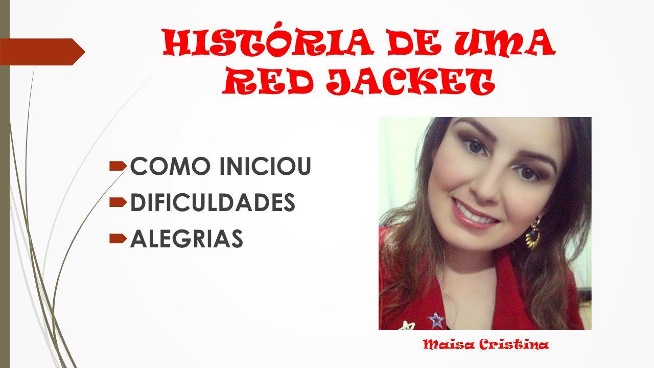 HISTÓRIA DE UMA RED JACKET  COMO INICIOU  DIFICULDADES  ALEGRIAS Maisa Cristina
