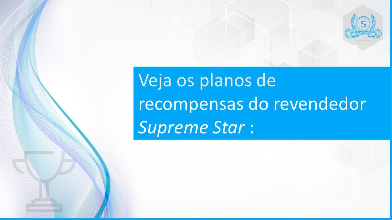 Veja os planos de recompensas do revendedor Supreme Star :