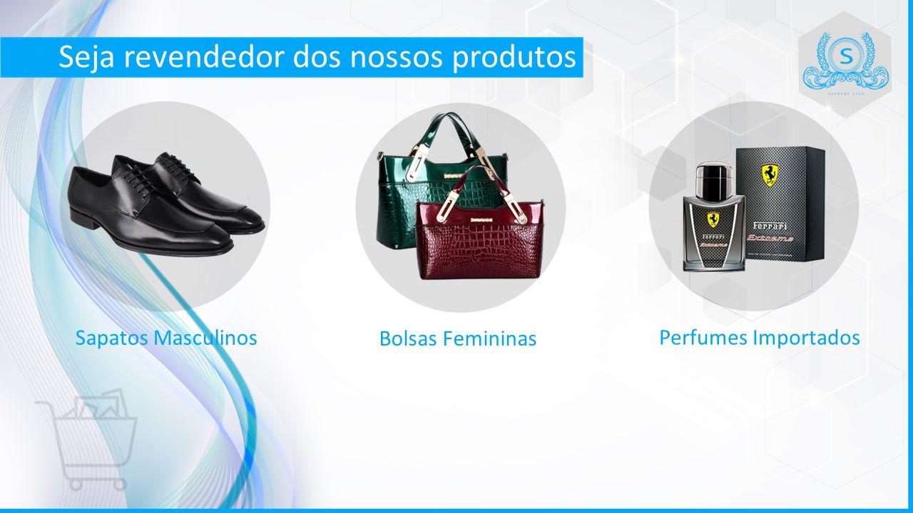 Seja revendedor dos nossos produtos Sapatos Masculinos Bolsas Femininas Perfumes Importados
