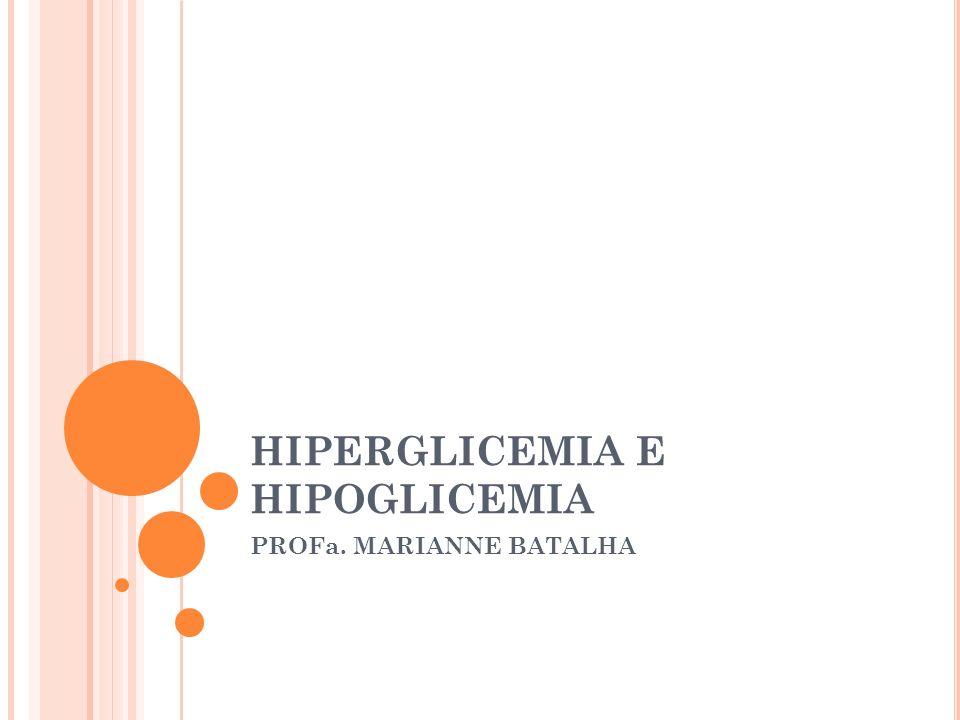 HIPERGLICEMIA E HIPOGLICEMIA PROFa. MARIANNE BATALHA