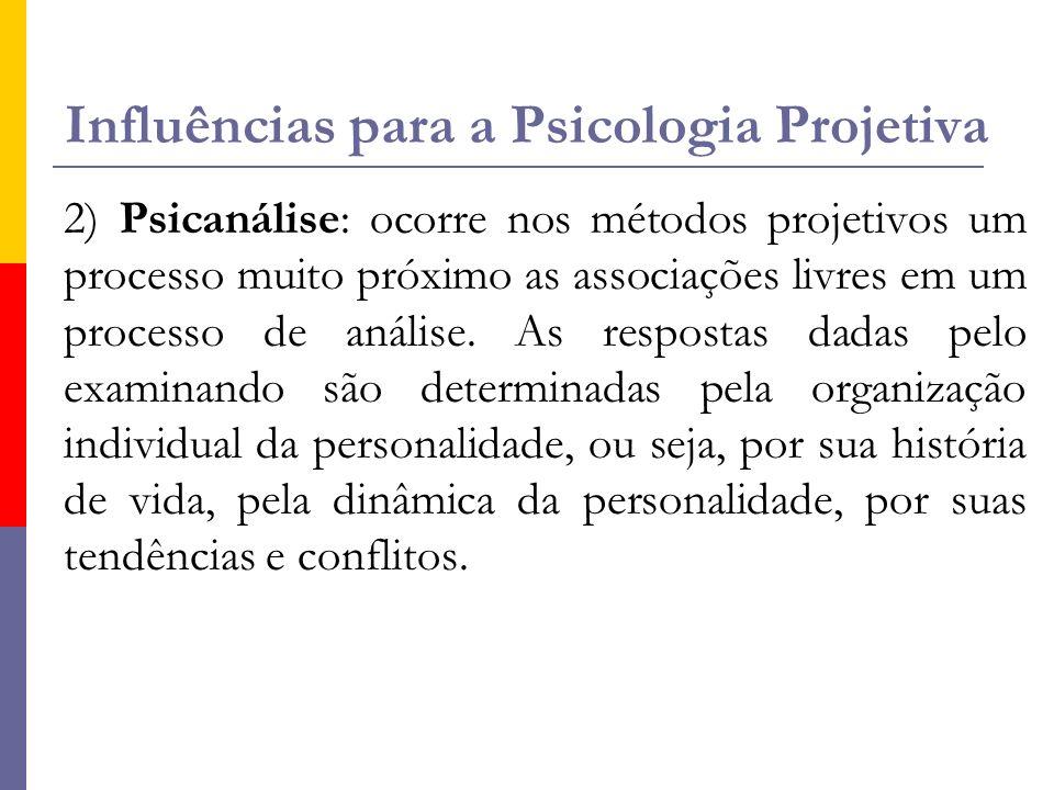 Influências para a Psicologia Projetiva 2) Psicanálise: ocorre nos métodos projetivos um processo muito próximo as associações livres em um processo d