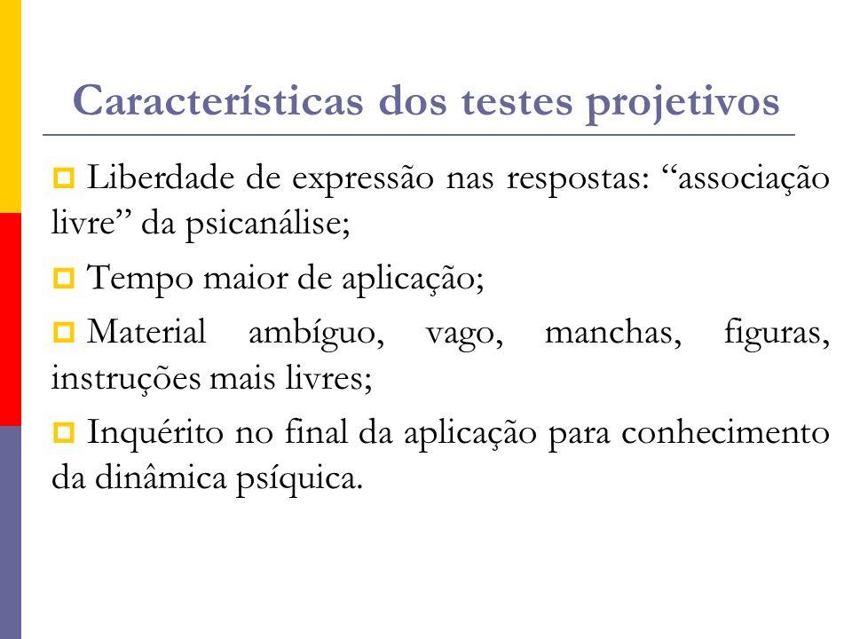 """Características dos testes projetivos  Liberdade de expressão nas respostas: """"associação livre"""" da psicanálise;  Tempo maior de aplicação;  Materia"""