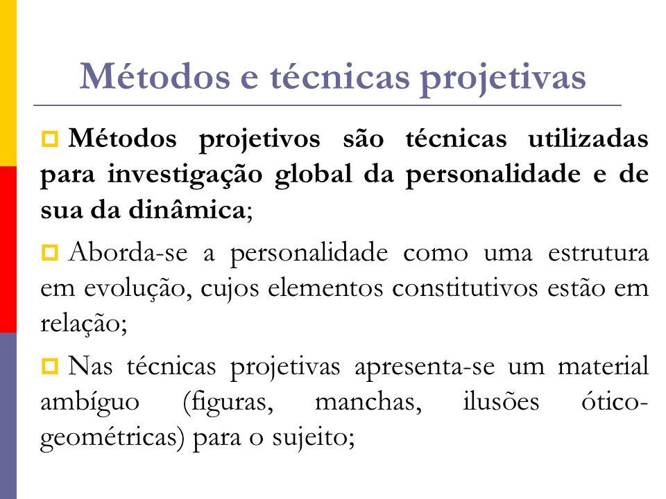 Métodos e técnicas projetivas  Métodos projetivos são técnicas utilizadas para investigação global da personalidade e de sua da dinâmica;  Aborda-se